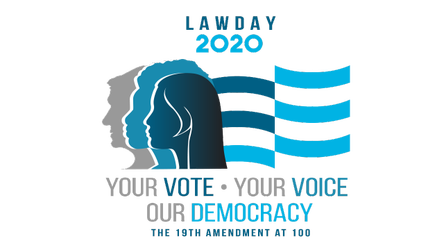 Law Day 2020 - Your Vote, Your Voice, Our Democracy: The 19th Amendment at 100